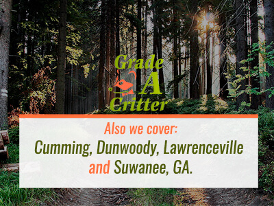 Also we cover: Cumming, Dunwoody,  Lawrenceville and Suwanee, GA - Grade a Critter